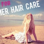 10 Effective Tips to Make your hairs Healthy During Summers