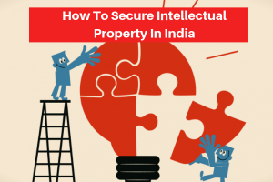 How To Secure Intellectual Property In India